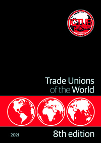Trade Unions of the World: the global encyclopedia of the labor movement / a history of labour struggle and the development of workers' rights and labour organisations around the globe